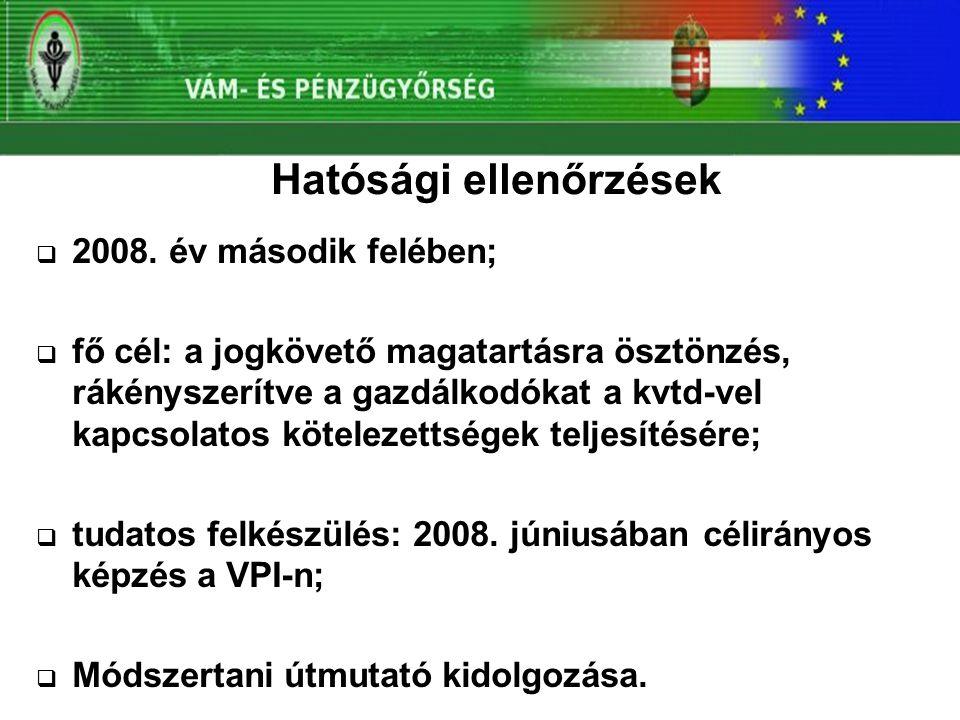 Hatósági ellenőrzések  2008. év második felében;  fő cél: a jogkövető magatartásra ösztönzés, rákényszerítve a gazdálkodókat a kvtd-vel kapcsolatos