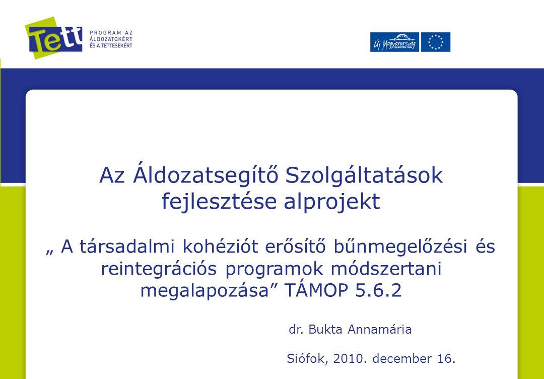 """Az Áldozatsegítő Szolgáltatások fejlesztése alprojekt """" A társadalmi kohéziót erősítő bűnmegelőzési és reintegrációs programok módszertani megalapozása TÁMOP 5.6.2 dr."""
