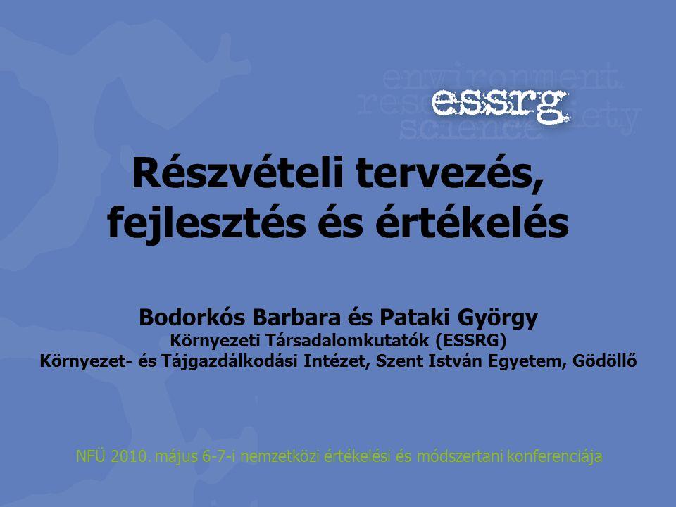 Részvételi tervezés, fejlesztés és értékelés Bodorkós Barbara és Pataki György Környezeti Társadalomkutatók (ESSRG) Környezet- és Tájgazdálkodási Inté