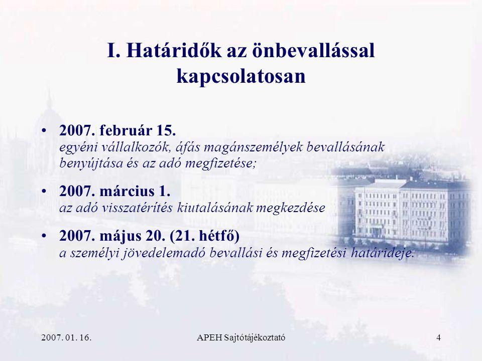 2007. 01. 16.APEH Sajtótájékoztató4 I. Határidők az önbevallással kapcsolatosan 2007.