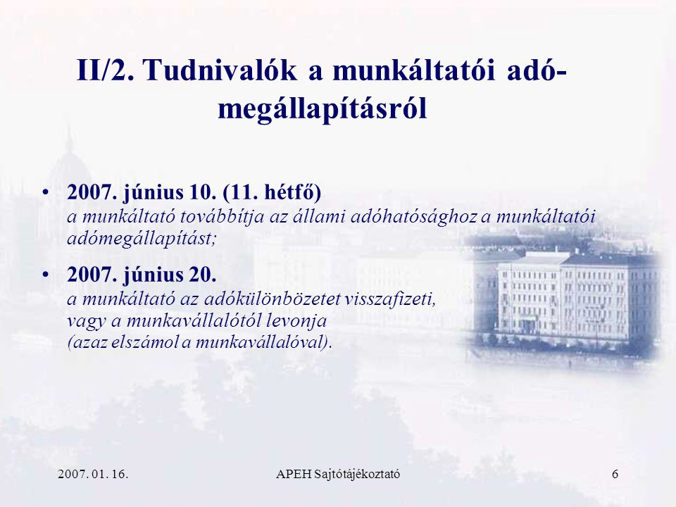 2007. 01. 16.APEH Sajtótájékoztató6 II/2. Tudnivalók a munkáltatói adó- megállapításról 2007.