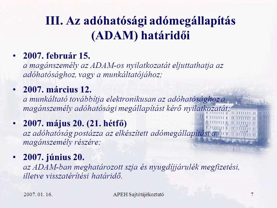 2007. 01. 16.APEH Sajtótájékoztató7 III. Az adóhatósági adómegállapítás (ADAM) határidői 2007.