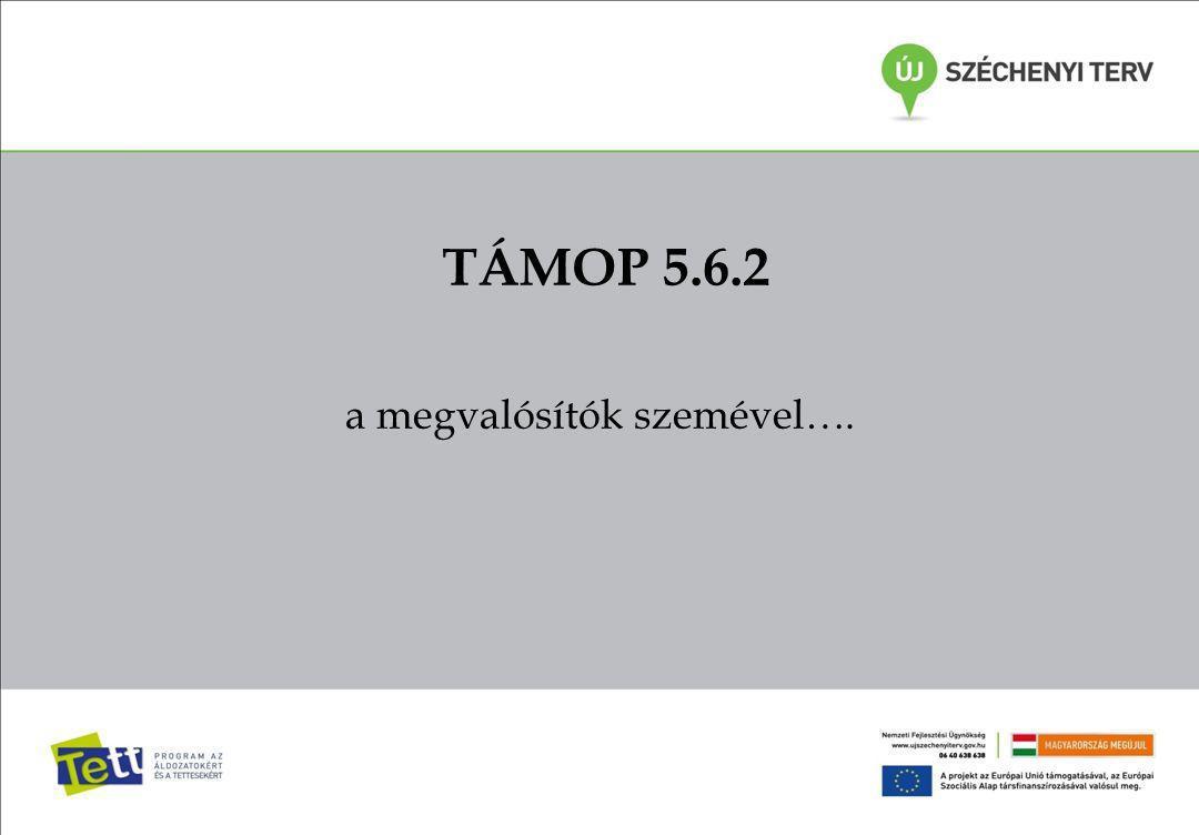 TÁMOP 5.6.2 a megvalósítók szemével….