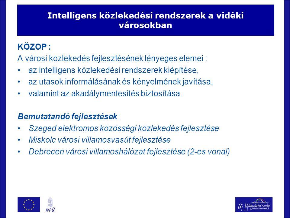 Szeged elektromos közösségi közlekedés fejlesztése A projekt összköltsége: 29,2 milliárd Ft Megítélt támogatás : 25,3 milliárd Ft ITS-re fordított összeg: 391 millió Ft Fejlesztés elemei : Forgalomirányítási rendszer az SZKT teljes állományára Fedélzeti utastájékoztató rendszer Megállóhelyi utastájékoztató rendszer Jegyautomaták, intelligens utas információs pont Jelzőlámpák befolyásolása