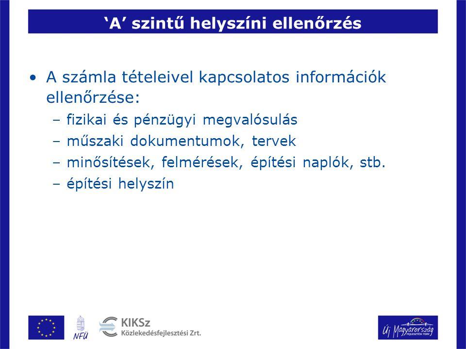 'A' szintű helyszíni ellenőrzés A számla tételeivel kapcsolatos információk ellenőrzése: –fizikai és pénzügyi megvalósulás –műszaki dokumentumok, terv