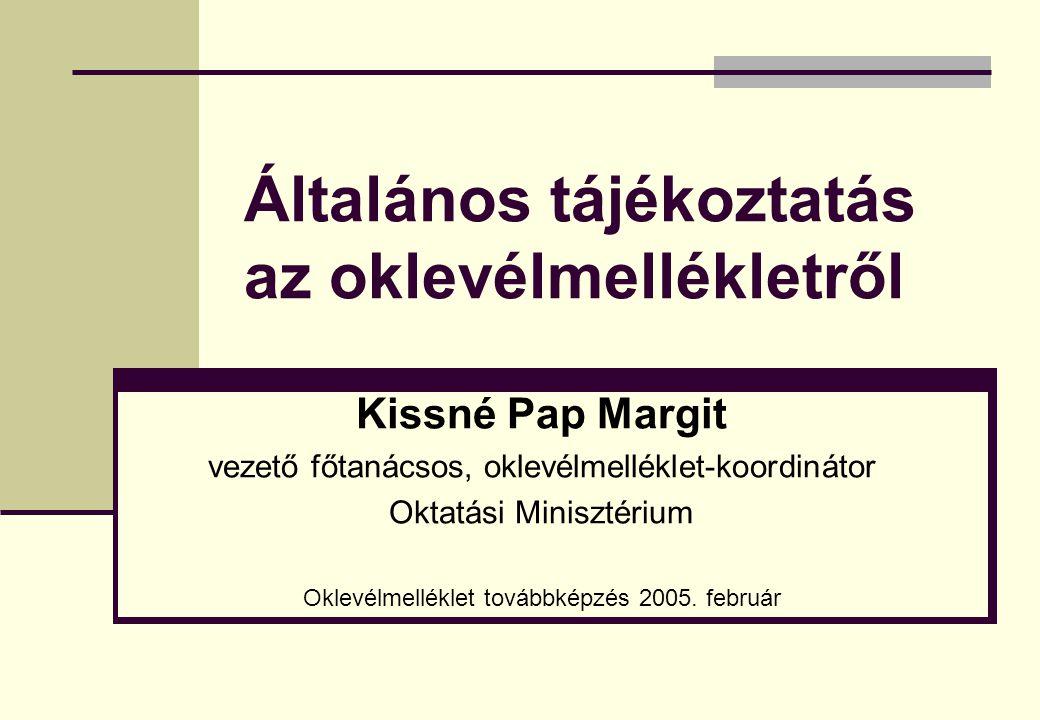 Általános tájékoztatás az oklevélmellékletről Kissné Pap Margit vezető főtanácsos, oklevélmelléklet-koordinátor Oktatási Minisztérium Oklevélmelléklet