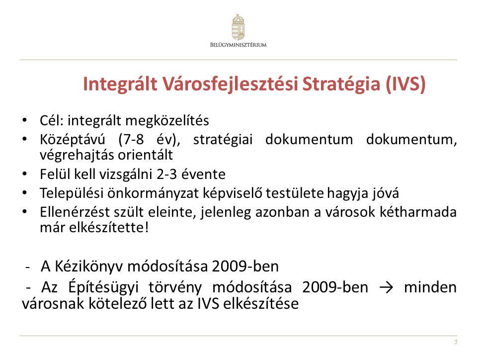 5 Integrált Városfejlesztési Stratégia (IVS) Cél: integrált megközelítés Középtávú (7-8 év), stratégiai dokumentum dokumentum, végrehajtás orientált Felül kell vizsgálni 2-3 évente Települési önkormányzat képviselő testülete hagyja jóvá Ellenérzést szült eleinte, jelenleg azonban a városok kétharmada már elkészítette.