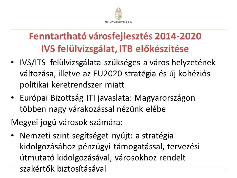 7 Fenntartható városfejlesztés 2014-2020 IVS felülvizsgálat, ITB előkészítése IVS/ITS felülvizsgálata szükséges a város helyzetének változása, illetve az EU2020 stratégia és új kohéziós politikai keretrendszer miatt Európai Bizottság ITI javaslata: Magyarországon többen nagy várakozással nézünk elébe Megyei jogú városok számára: Nemzeti szint segítséget nyújt: a stratégia kidolgozásához pénzügyi támogatással, tervezési útmutató kidolgozásával, városokhoz rendelt szakértők biztosításával