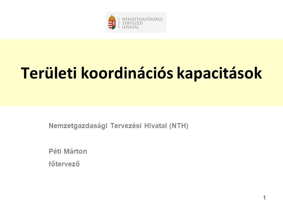 1 Területi koordinációs kapacitások Nemzetgazdasági Tervezési Hivatal (NTH) Péti Márton főtervező