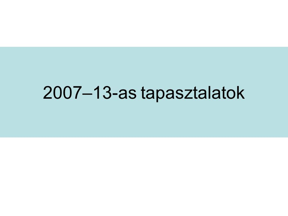 2007–13-as (kedvező) tapasztalatok Kiépült dekoncentrált területi intézményrendszer, RFÜ-k, mint közreműködő szerveztek –Decentralizált területi tudás (tervezés, értékelés, projektfejlesztés) –Közel a kedvezményezetthez – szolgáltató szemlélet Hatékony végrehajtás – kedvező pénzügyi előrehaladás Szabályosság