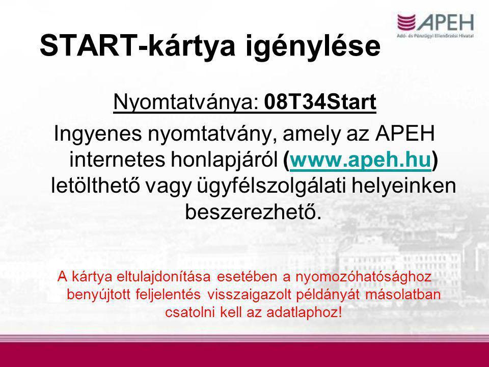 START-kártya igénylése Nyomtatványa: 08T34Start Ingyenes nyomtatvány, amely az APEH internetes honlapjáról (www.apeh.hu) letölthető vagy ügyfélszolgálati helyeinken beszerezhető.www.apeh.hu A kártya eltulajdonítása esetében a nyomozóhatósághoz benyújtott feljelentés visszaigazolt példányát másolatban csatolni kell az adatlaphoz!
