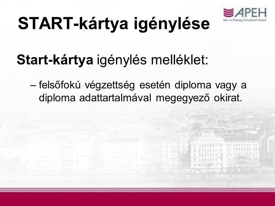 START-kártya igénylése Start-kártya igénylés melléklet: –felsőfokú végzettség esetén diploma vagy a diploma adattartalmával megegyező okirat.
