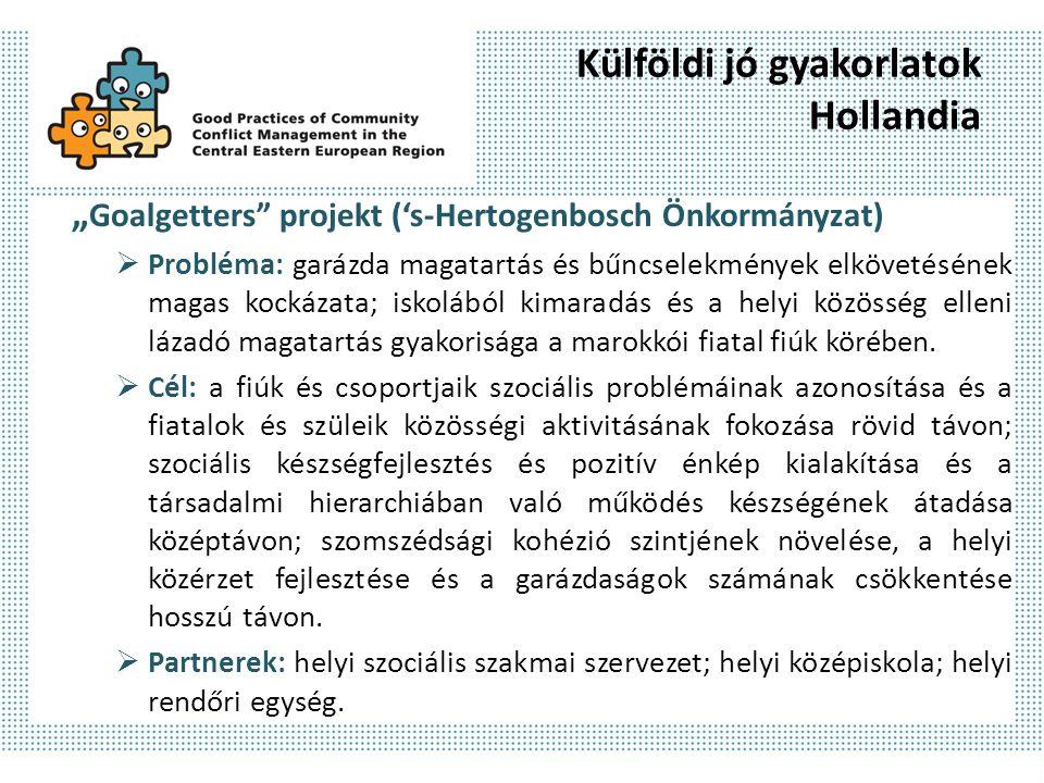 """Külföldi jó gyakorlatok Hollandia """" Goalgetters"""" projekt ('s-Hertogenbosch Önkormányzat)  Probléma: garázda magatartás és bűncselekmények elkövetésén"""