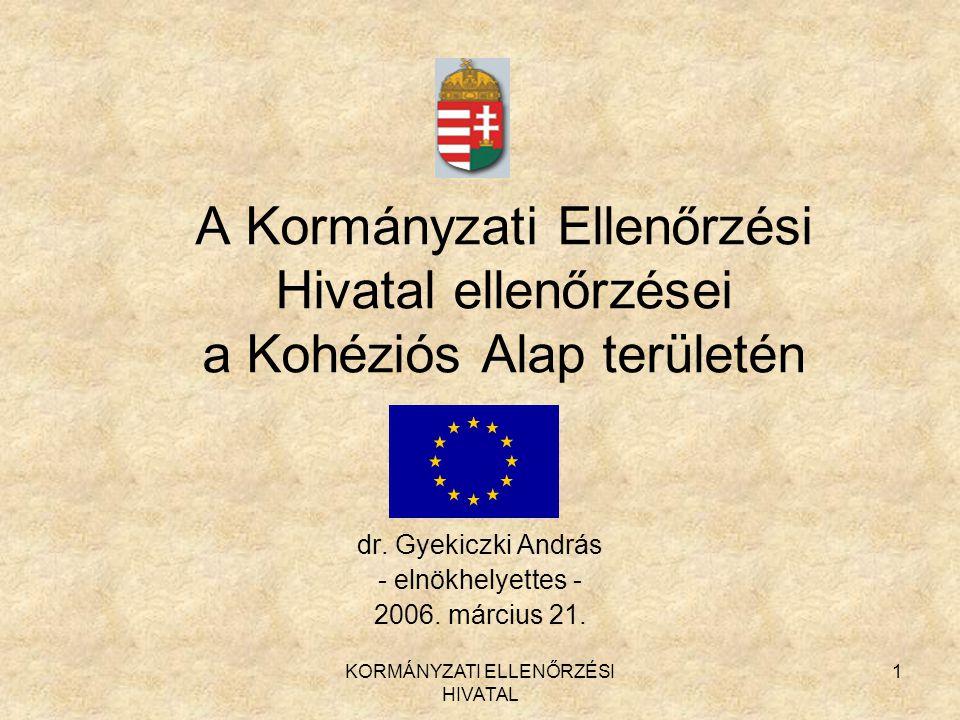 KORMÁNYZATI ELLENŐRZÉSI HIVATAL 1 A Kormányzati Ellenőrzési Hivatal ellenőrzései a Kohéziós Alap területén dr. Gyekiczki András - elnökhelyettes - 200