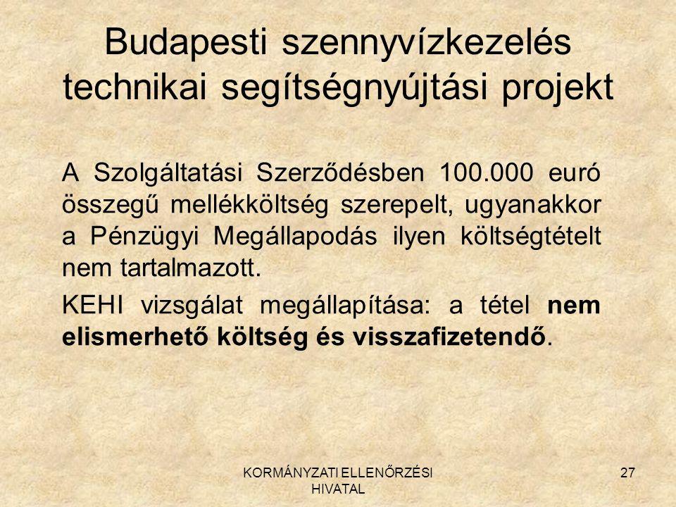 KORMÁNYZATI ELLENŐRZÉSI HIVATAL 27 Budapesti szennyvízkezelés technikai segítségnyújtási projekt A Szolgáltatási Szerződésben 100.000 euró összegű mellékköltség szerepelt, ugyanakkor a Pénzügyi Megállapodás ilyen költségtételt nem tartalmazott.