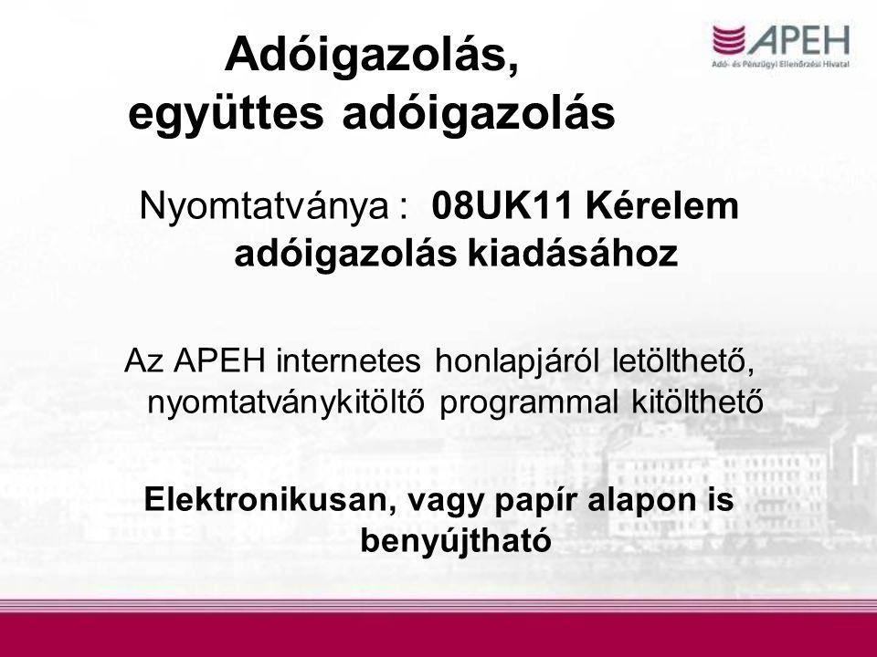 Adóigazolás, együttes adóigazolás Nyomtatványa : 08UK11 Kérelem adóigazolás kiadásához Az APEH internetes honlapjáról letölthető, nyomtatványkitöltő p