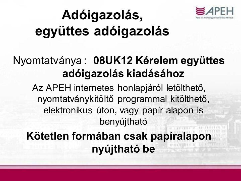 Adóigazolás, együttes adóigazolás Nyomtatványa : 08UK12 Kérelem együttes adóigazolás kiadásához Az APEH internetes honlapjáról letölthető, nyomtatvány
