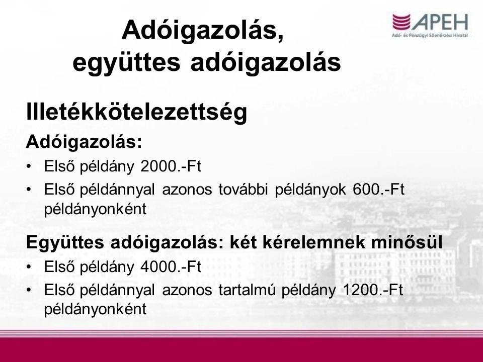 Adóigazolás, együttes adóigazolás Illetékkötelezettség Adóigazolás: Első példány 2000.-Ft Első példánnyal azonos további példányok 600.-Ft példányonké