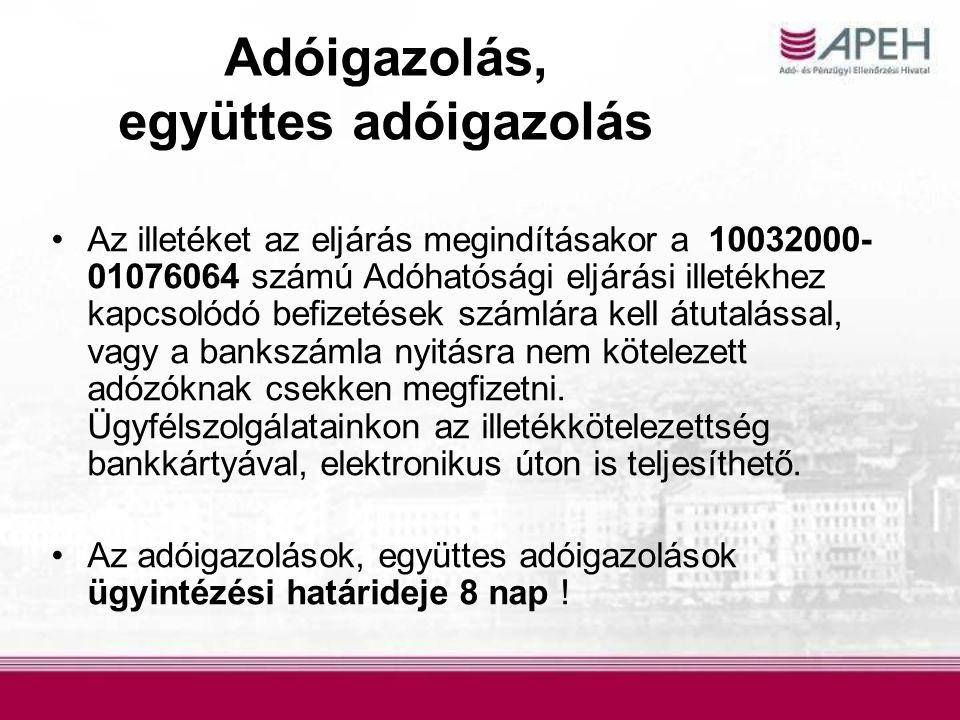Adóigazolás, együttes adóigazolás Az illetéket az eljárás megindításakor a 10032000- 01076064 számú Adóhatósági eljárási illetékhez kapcsolódó befizet