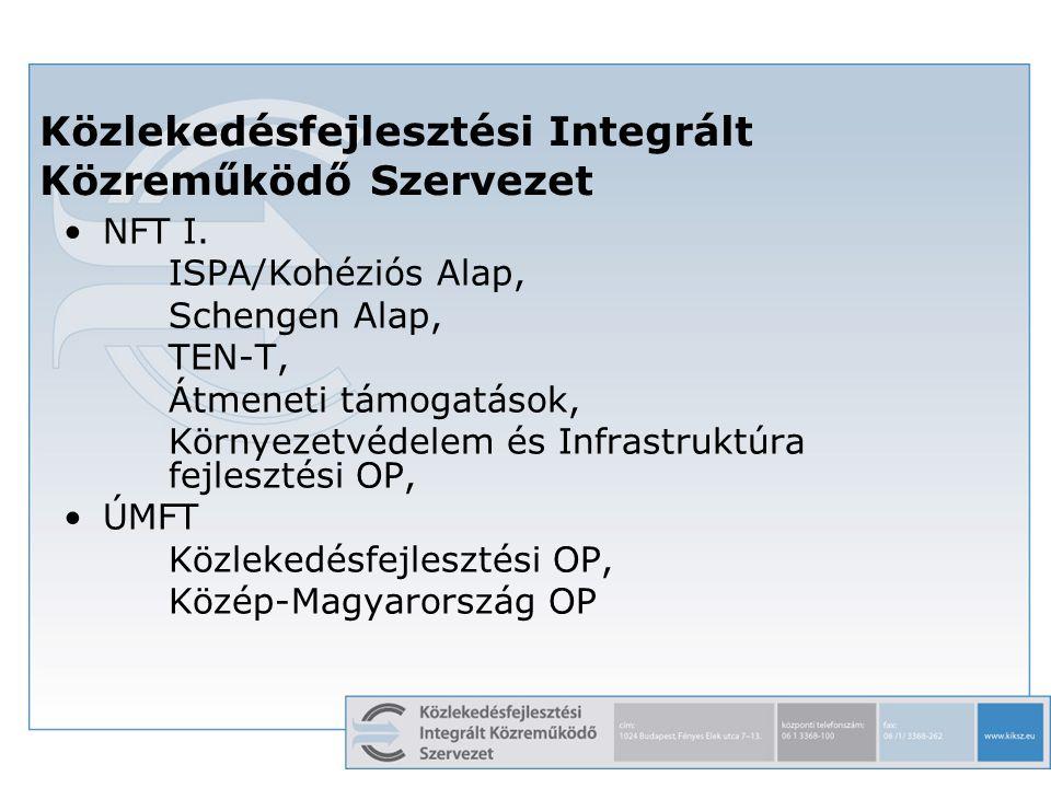 3 Közlekedésfejlesztési Integrált Közreműködő Szervezet NFT I. ISPA/Kohéziós Alap, Schengen Alap, TEN-T, Átmeneti támogatások, Környezetvédelem és Inf