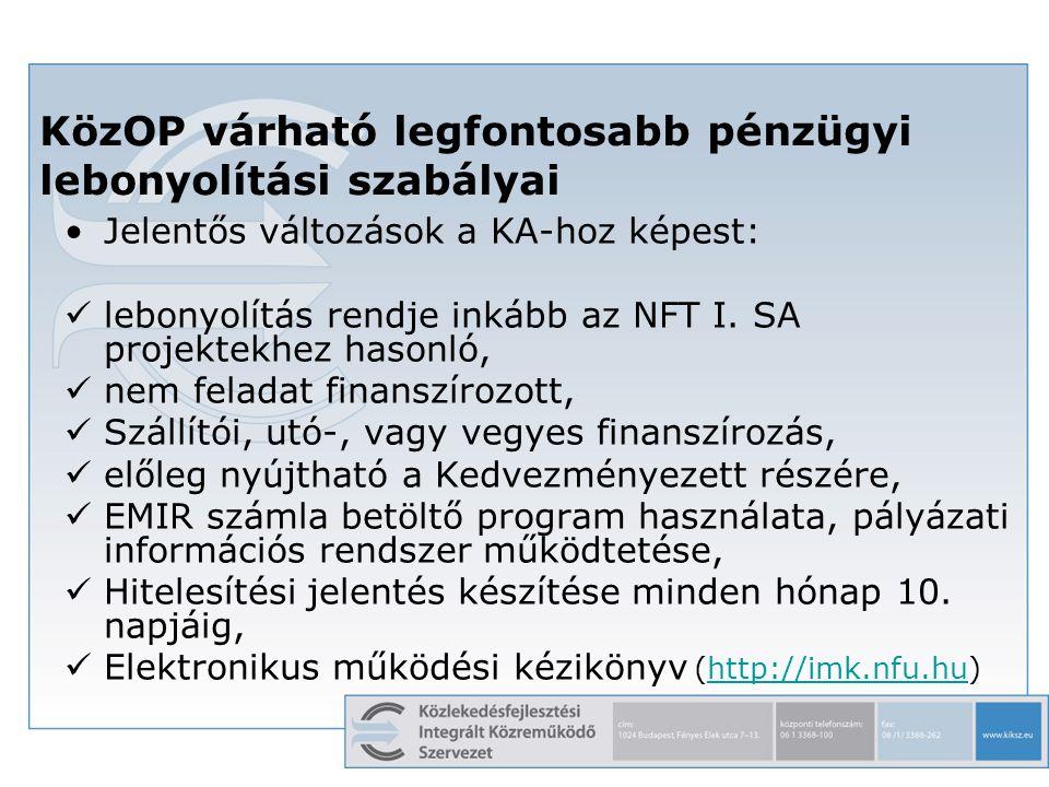 9 KözOP várható legfontosabb pénzügyi lebonyolítási szabályai Jelentős változások a KA-hoz képest: lebonyolítás rendje inkább az NFT I. SA projektekhe