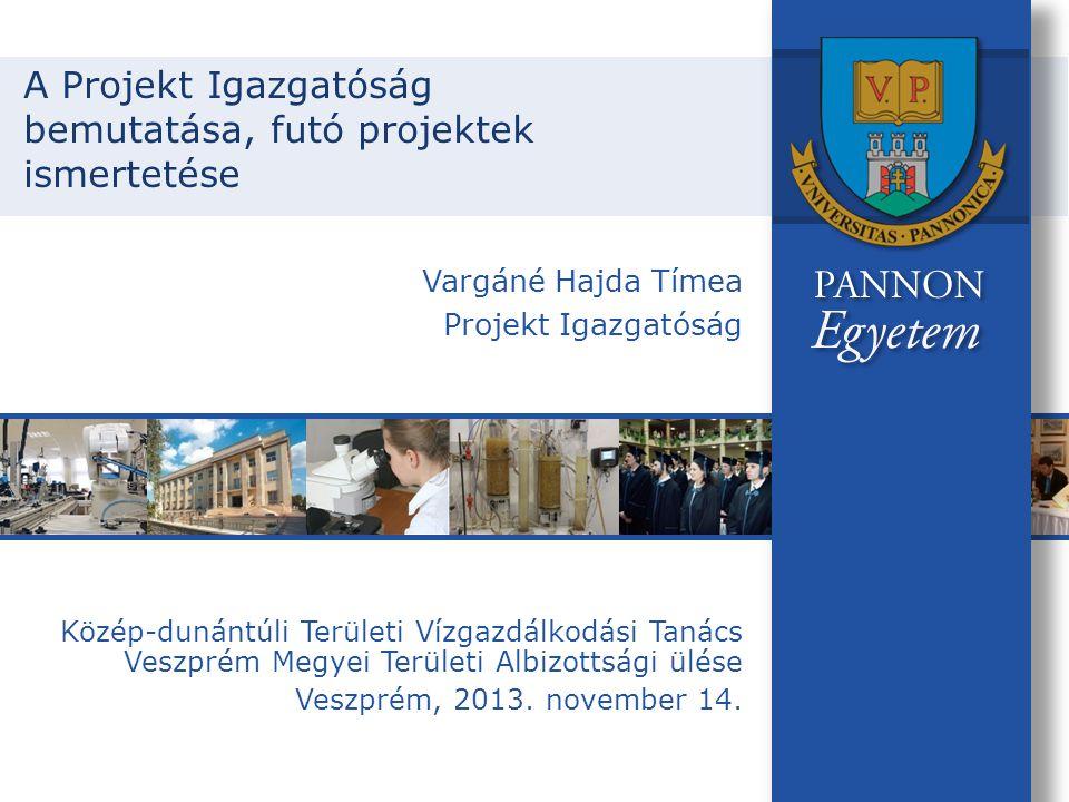 A Projekt Igazgatóság bemutatása, futó projektek ismertetése Közép-dunántúli Területi Vízgazdálkodási Tanács Veszprém Megyei Területi Albizottsági ülése Veszprém, 2013.
