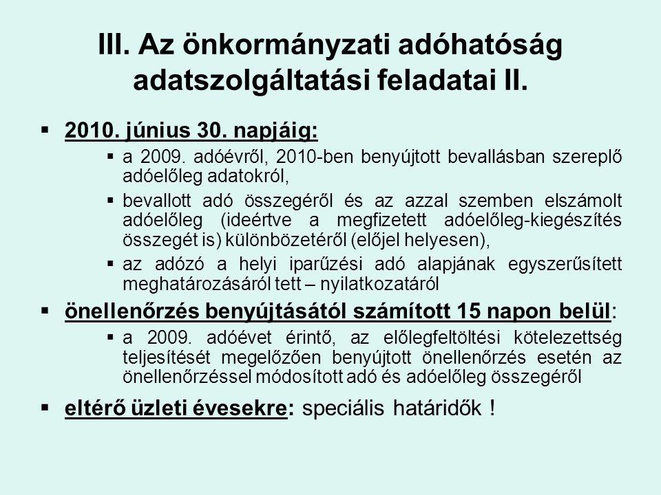 III. Az önkormányzati adóhatóság adatszolgáltatási feladatai II.  2010. június 30. napjáig:  a 2009. adóévről, 2010-ben benyújtott bevallásban szere