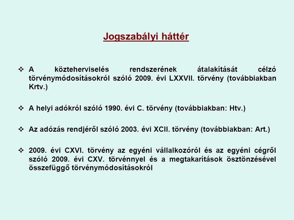 Jogszabályi háttér  A közteherviselés rendszerének átalakítását célzó törvénymódosításokról szóló 2009. évi LXXVII. törvény (továbbiakban Krtv.)  A