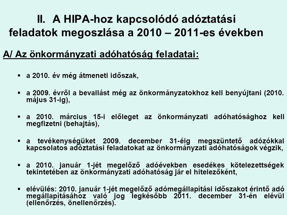 II. A HIPA-hoz kapcsolódó adóztatási feladatok megoszlása a 2010 – 2011-es években A/ Az önkormányzati adóhatóság feladatai:  a 2010. év még átmeneti