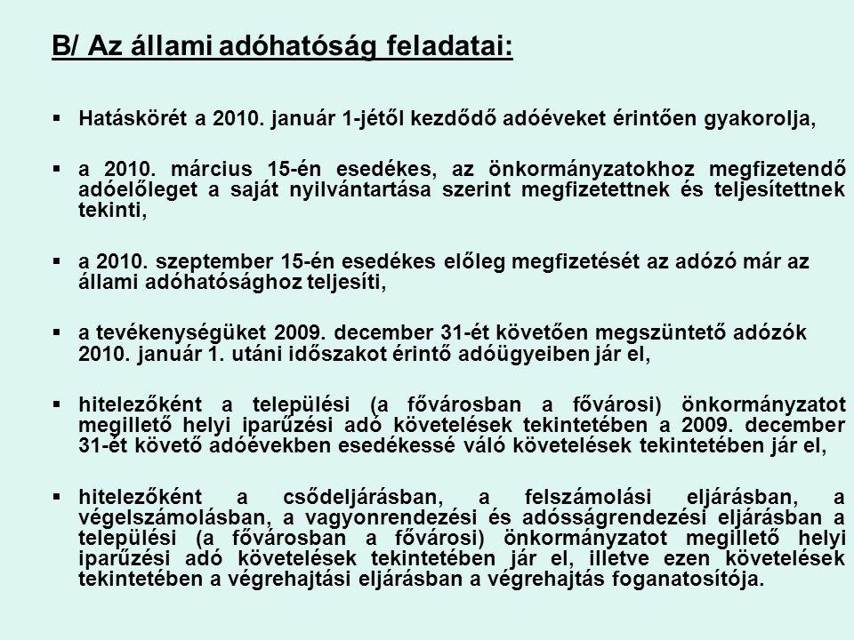 B/ Az állami adóhatóság feladatai:  Hatáskörét a 2010. január 1-jétől kezdődő adóéveket érintően gyakorolja,  a 2010. március 15-én esedékes, az önk