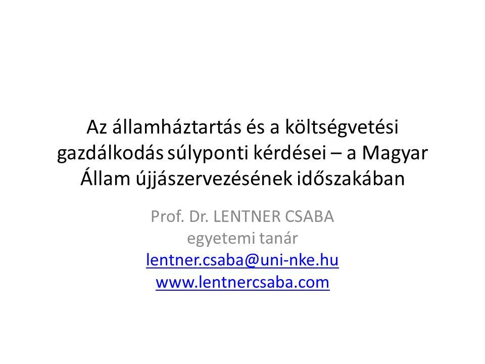 Az államháztartás és a költségvetési gazdálkodás súlyponti kérdései – a Magyar Állam újjászervezésének időszakában Prof. Dr. LENTNER CSABA egyetemi ta