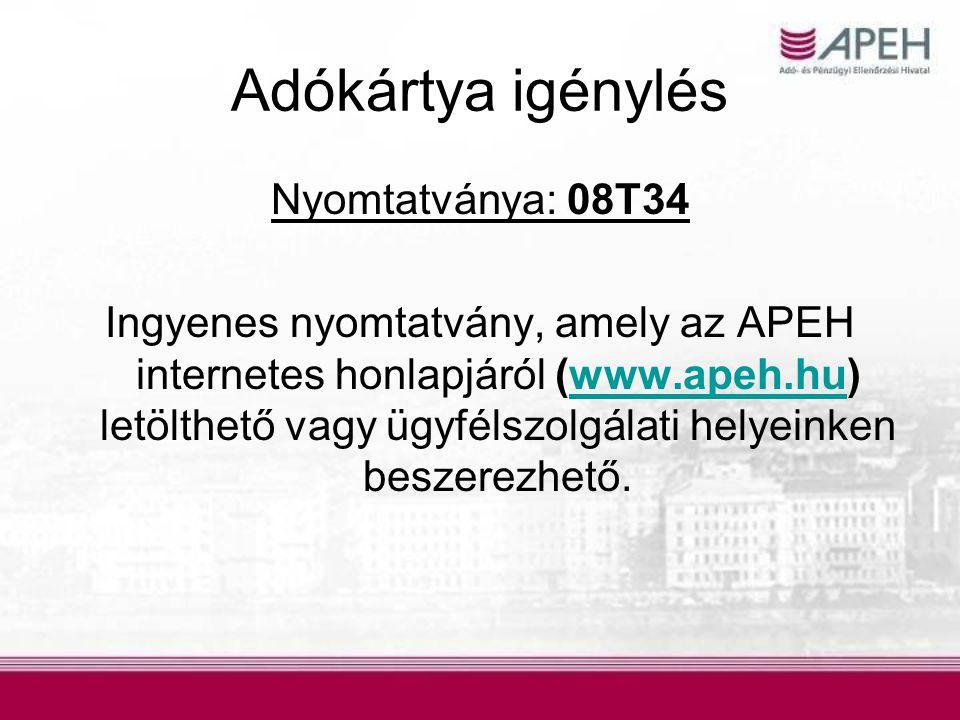 Adókártya igénylés Nyomtatványa: 08T34 Ingyenes nyomtatvány, amely az APEH internetes honlapjáról (www.apeh.hu) letölthető vagy ügyfélszolgálati helye