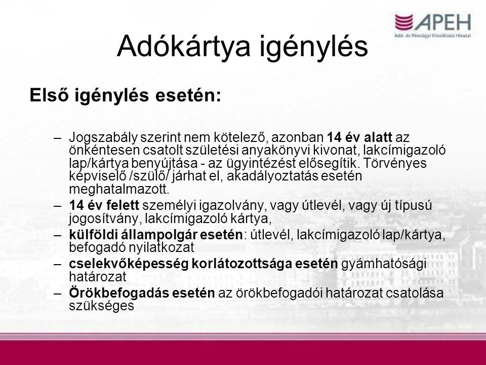 Adókártya igénylés Első igénylés esetén: –Jogszabály szerint nem kötelező, azonban 14 év alatt az önkéntesen csatolt születési anyakönyvi kivonat, lak