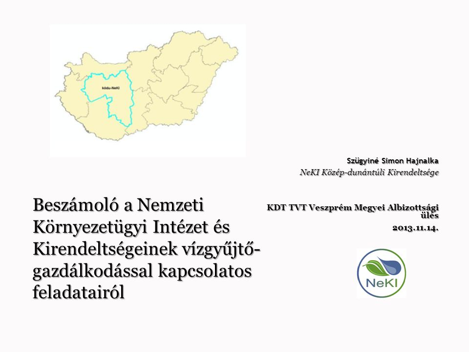 Szügyiné Simon Hajnalka NeKI Közép-dunántúli Kirendeltsége KDT TVT Veszprém Megyei Albizottsági ülés 2013.11.14. Beszámoló a Nemzeti Környezetügyi Int