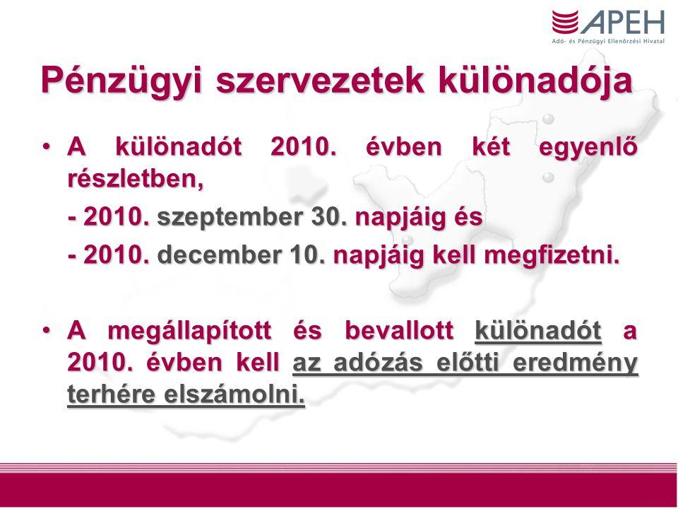 19 Pénzügyi szervezetek különadója A különadót 2010.
