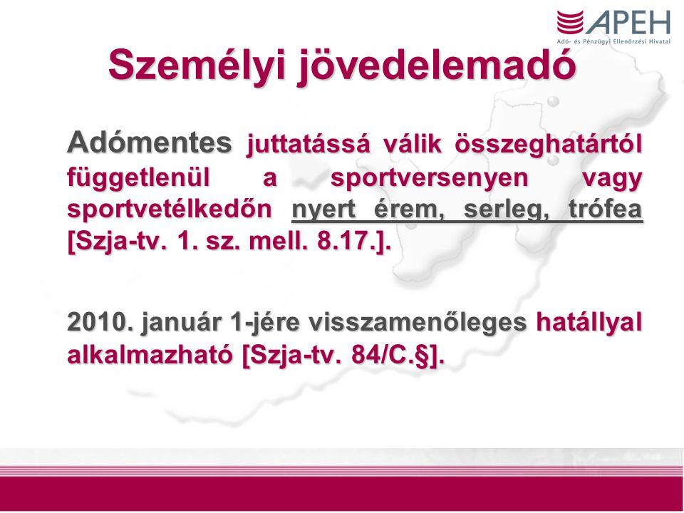 25 Személyi jövedelemadó Adómentes juttatássá válik összeghatártól függetlenül a sportversenyen vagy sportvetélkedőn nyert érem, serleg, trófea [Szja-tv.