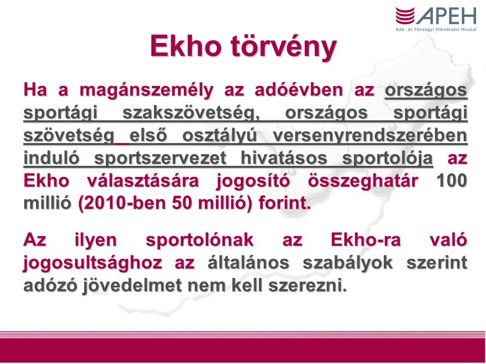 27 Ekho törvény Ha a magánszemély az adóévben az országos sportági szakszövetség, országos sportági szövetség első osztályú versenyrendszerében induló sportszervezet hivatásos sportolója az Ekho választására jogosító összeghatár 100 millió (2010-ben 50 millió) forint.