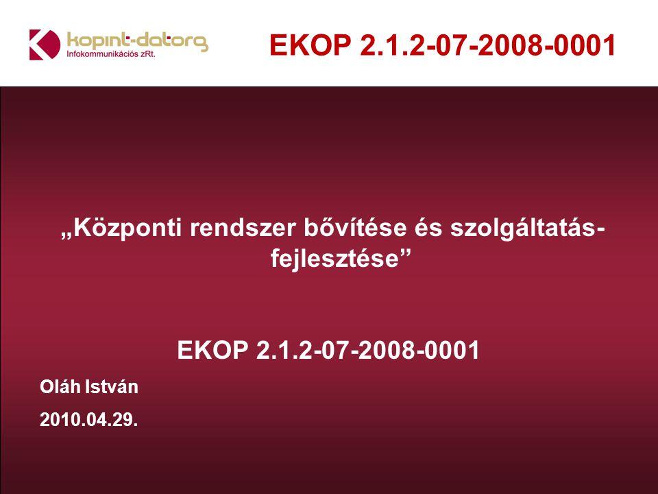 """EKOP 2.1.2-07-2008-0001 """"Központi rendszer bővítése és szolgáltatás- fejlesztése"""" EKOP 2.1.2-07-2008-0001 Oláh István 2010.04.29."""