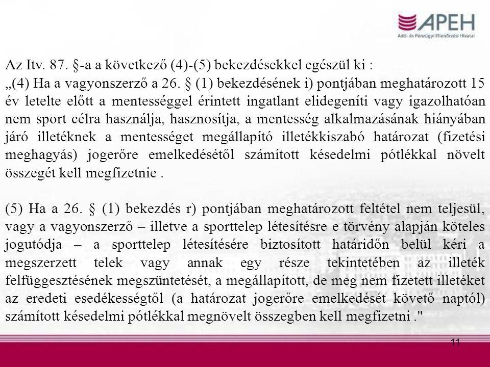 """11 Az Itv. 87. §-a a következő (4)-(5) bekezdésekkel egészül ki : """"(4) Ha a vagyonszerző a 26."""
