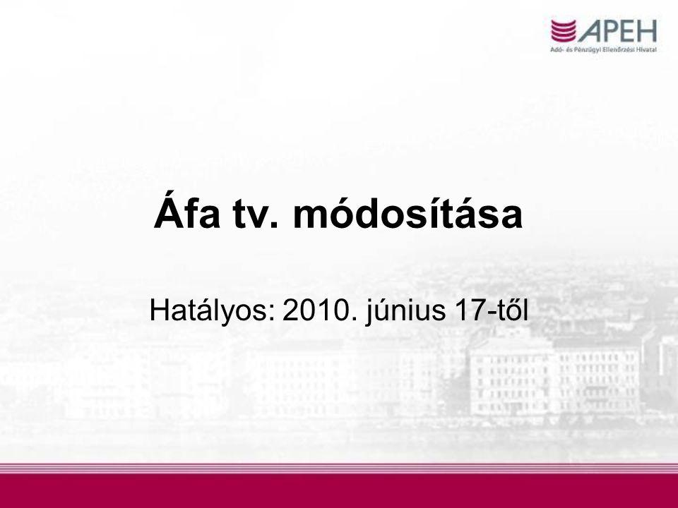 Áfa tv. módosítása Hatályos: 2010. június 17-től
