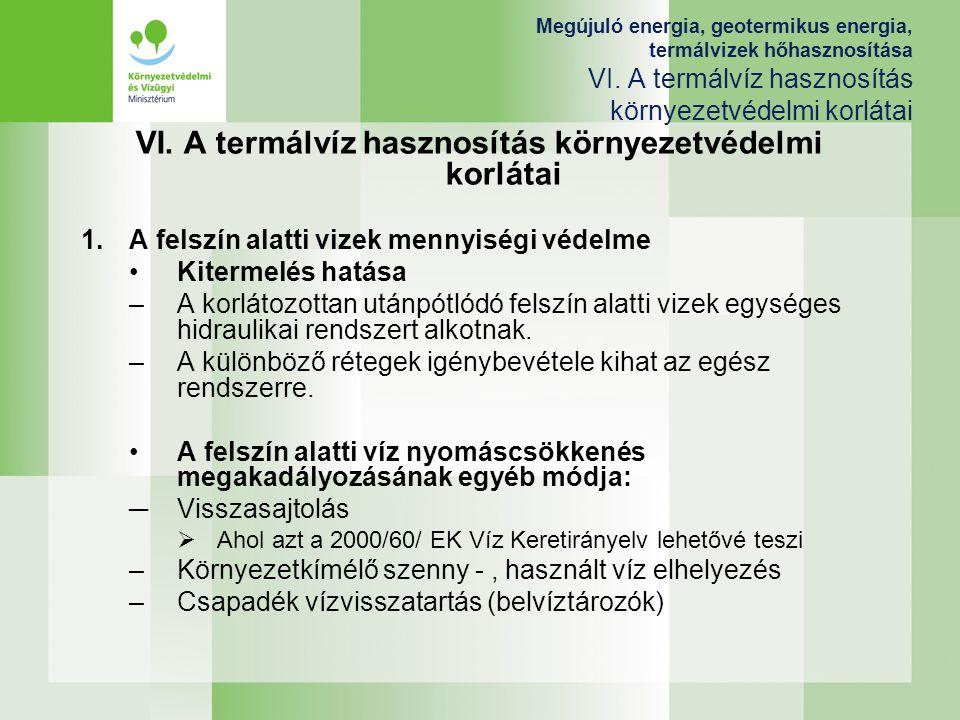 Megújuló energia, geotermikus energia, termálvizek hőhasznosítása VI. A termálvíz hasznosítás környezetvédelmi korlátai VI. A termálvíz hasznosítás kö