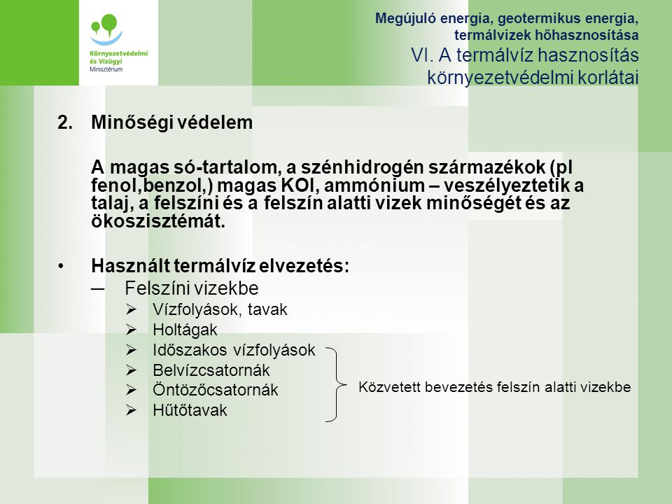 Megújuló energia, geotermikus energia, termálvizek hőhasznosítása VI. A termálvíz hasznosítás környezetvédelmi korlátai 2.Minőségi védelem A magas só-