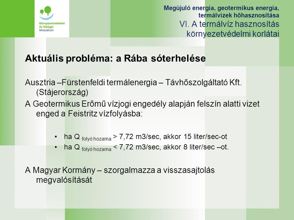Megújuló energia, geotermikus energia, termálvizek hőhasznosítása VI. A termálvíz hasznosítás környezetvédelmi korlátai Aktuális probléma: a Rába sóte