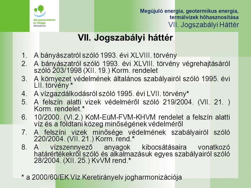 Megújuló energia, geotermikus energia, termálvizek hőhasznosítása VII. Jogszabályi Háttér VII. Jogszabályi háttér 1.A bányászatról szóló 1993. évi XLV