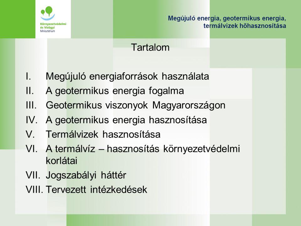 Megújuló energia, geotermikus energia, termálvizek hőhasznosítása Tartalom I.Megújuló energiaforrások használata II.A geotermikus energia fogalma III.