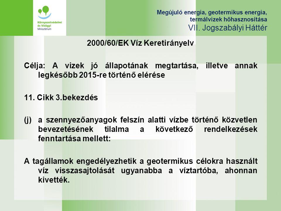 Megújuló energia, geotermikus energia, termálvizek hőhasznosítása VII. Jogszabályi Háttér 2000/60/EK Víz Keretirányelv Célja: A vizek jó állapotának m