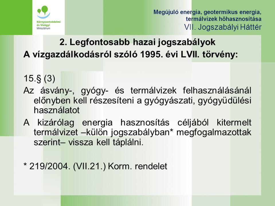 Megújuló energia, geotermikus energia, termálvizek hőhasznosítása VII. Jogszabályi Háttér 2. Legfontosabb hazai jogszabályok A vízgazdálkodásról szóló