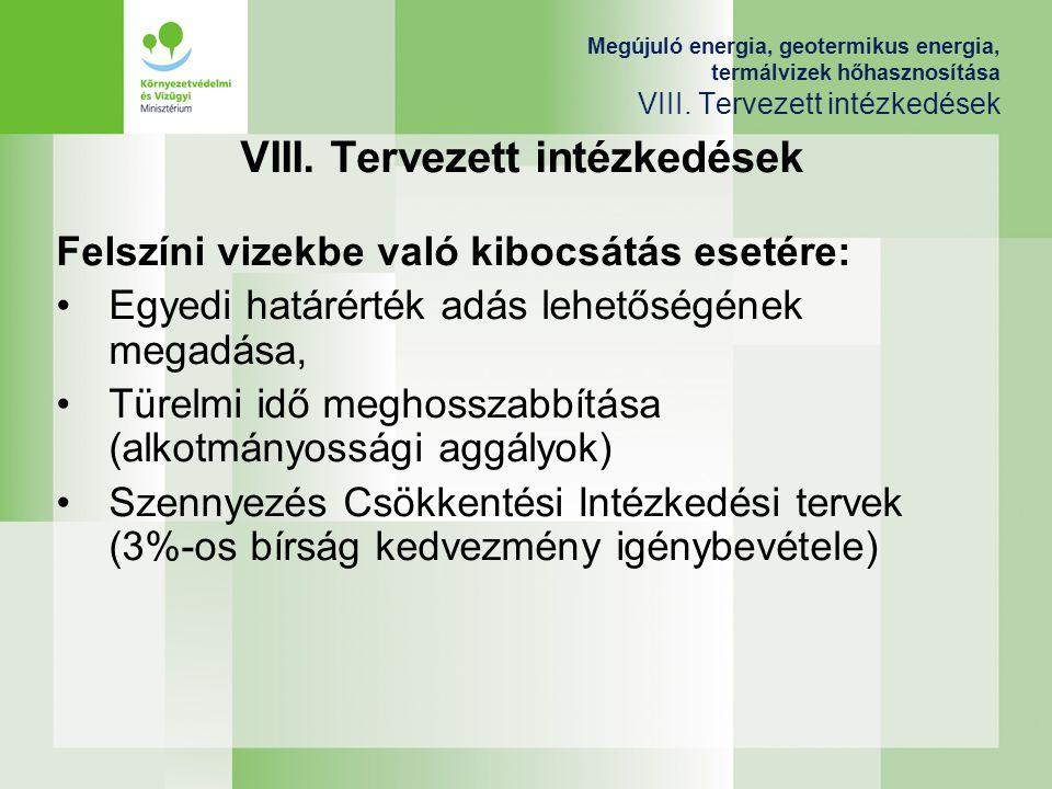 Megújuló energia, geotermikus energia, termálvizek hőhasznosítása VIII. Tervezett intézkedések VIII. Tervezett intézkedések Felszíni vizekbe való kibo