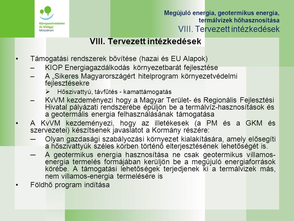 Megújuló energia, geotermikus energia, termálvizek hőhasznosítása VIII. Tervezett intézkedések VIII. Tervezett intézkedések Támogatási rendszerek bőví