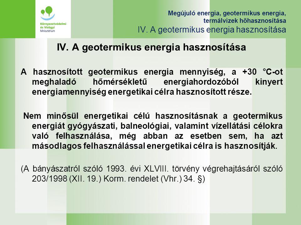 Megújuló energia, geotermikus energia, termálvizek hőhasznosítása IV. A geotermikus energia hasznosítása IV. A geotermikus energia hasznosítása A hasz